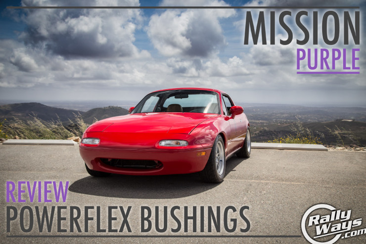 Powerflex Bushings Review in the RallyWays Miata – Mission Purple Complete
